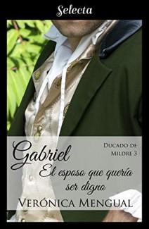 Verónica Mengual - Gabriel, el esposo que quería ser digno