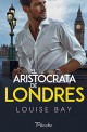 Louise Bay - El aristócrata de Londres