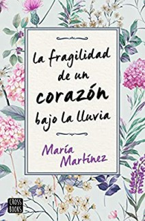 María Martínez - La fragilidad de un corazón bajo la lluvia
