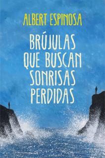Albert Espinosa - Brújulas que buscan sonrisas perdidas