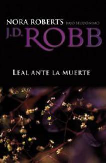 J.D. Robb - Leal ante la muerte