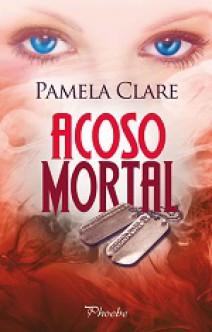 Pamela Clare - Acoso mortal
