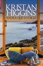 Kristan Higgins - Ahora que lo dices