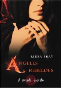 Ángeles rebeldes. Trilogía el círculo secreto II
