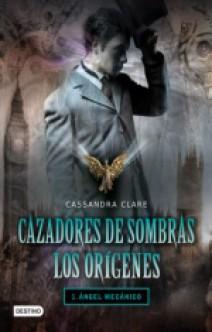 Cassandra Clare - Cazadores de sombras. Los Orígenes 1 - Ángel mecánico