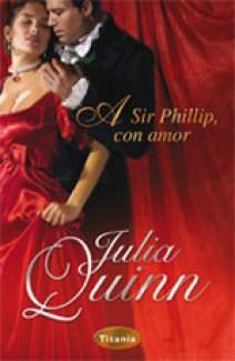 Julia Quinn - A Sir Philip con amor