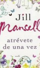 Jill Mansell - Atrévete de una vez