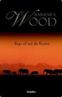 Barbara Wood - Bajo el sol de Kenia
