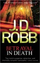 J. D. Robb - Betrayal in death