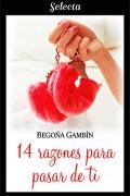 14 razones para pasar de ti