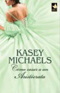 Kasey Michaels - Cómo casar a un aristócrata
