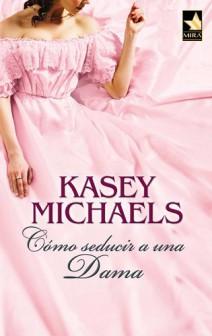 Kasey Michaels - Cómo seducir a una dama