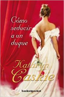 Kathryn Caskie - Cómo seducir a un duque