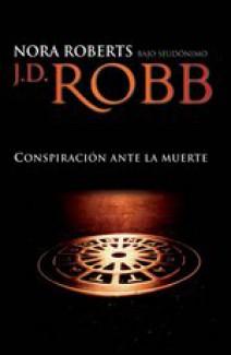 J.D. Robb - Conspiración ante la muerte