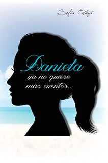 Sofía Ortega - Daniela ya no quiere más cuentos