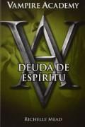 Deuda de espíritu. Vampire Academy V