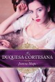 Joanna Shupe - La duquesa cortesana