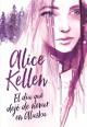 Alice Kellen - El día que dejó de nevar en Alaska