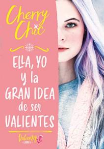 Cherry Chic - Ella, yo y la gran idea de ser valientes