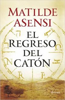 Matilde Asensi - El regreso del Catón