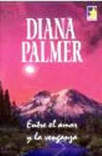 Diana Palmer - Entre el amor y la venganza
