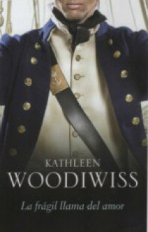 Kathleen Woodiwiss - La frágil llama del amor