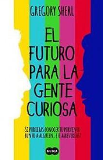 Gregory Sherl - El futuro para la gente curiosa