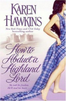 Karen Hawkins - How to abduct a Highlander Lord