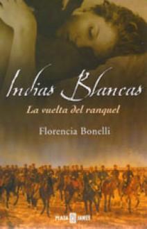 Florencia Bonelli - Indias blancas, La vuelta del ranquel