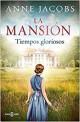 Anne Jacobs - La mansión. Tiempos gloriosos