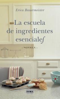 Erica Bauermeister - La escuela de los ingredientes esenciales