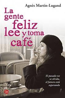 Agnès Martin-Lugand - La gente feliz lee y toma café
