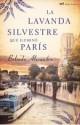 Belinda Alexandra - La lavanda silvestre que iluminó París