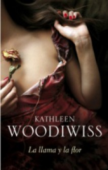 Kathleen Woodiwiss - La llama y la flor