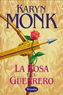 Karyn Monk - La rosa y el guerrero