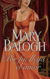 Mary Balogh - Por fin llega el amor