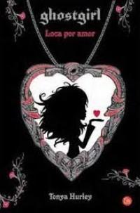 Ghostgirl 3. Loca por amor