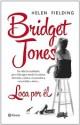 Helen Fielding - Bridget Jones: loca por él