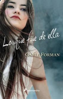 Gayle Forman - Lo que Fue de Ella