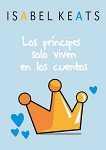 Isabel Keats - Los príncipes solo viven en los cuentos