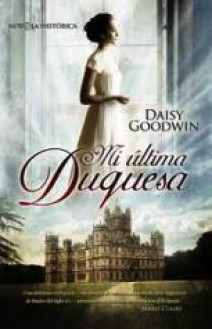 Daisy Goodwin - Mi última duquesa