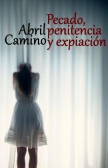 Abril Camino - Pecado, penitencia y expiación