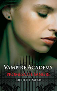 Promesa de sangre. Vampire Academy IV