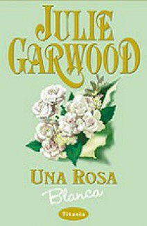 Julie Garwood - Una rosa blanca