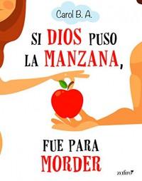 Si Dios puso la manzana, fue para morder