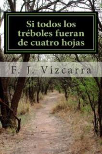 F.J. Vizcarra - Si todos los tréboles fueran de cuatro hojas
