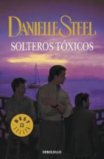 Danielle Steel - Solteros tóxicos