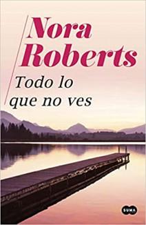 Nora Roberts - Todo lo que no ves