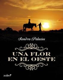 Sandra Palacios - Una flor en el oeste