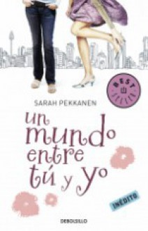 Sarah Pekkanen - Un mundo entre tú y yo